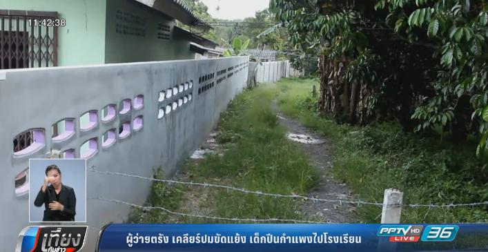 ผู้ว่าฯตรัง เคลียร์ปมขัดแย้ง เด็กปีนกำแพงไปโรงเรียน
