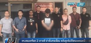 ตร.สอบเครียด 2 เกาหลี ฆ่าหั่นศพเพื่อน หลังถูกจับได้ขณะหลบหนี